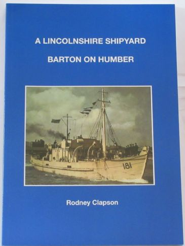 A Lincolnshire Shipyard - Barton on Humber, by Rodney Clapson